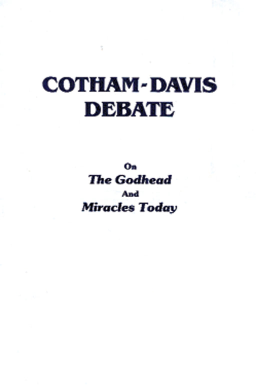 Cotham - Davis Debate (on the Godhead & MiraclesToday)