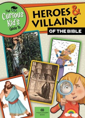 The Curious Kid's Guide to Heroes & Villains of the Bible