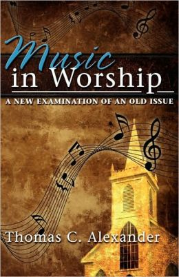 Music in Worship: A New Examination of an Old Issue