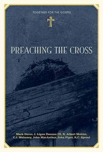 Preaching the Cross:  Together for the Gospel