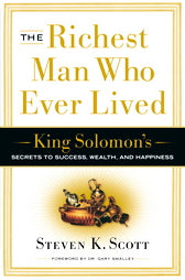 Richest Man Who Ever Lived:  King Solomon's Secrets to Success, Wealth, and Happiness