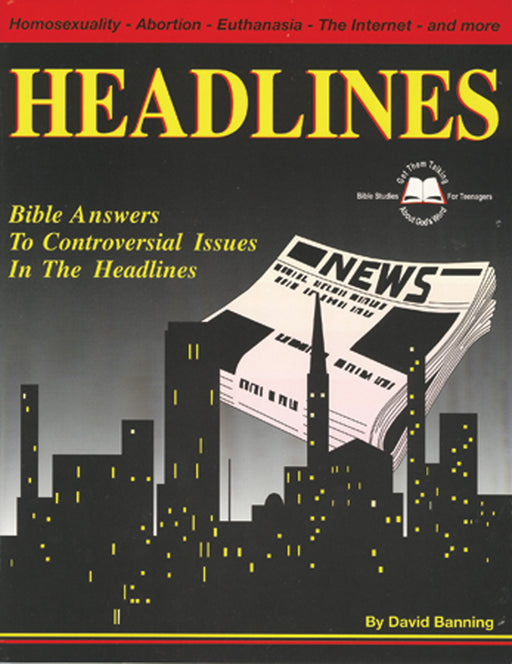 Headlines: Bible Answers To Controversial Issues in the Headlines