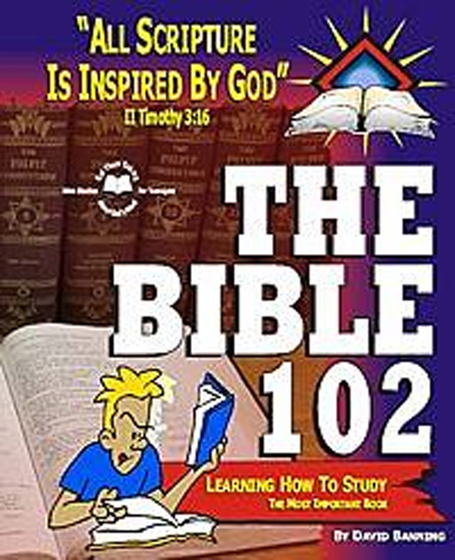 Bible 102- Learning How to Study the Bible