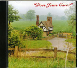 Does Jesus Care? CD Songs From the Home Series