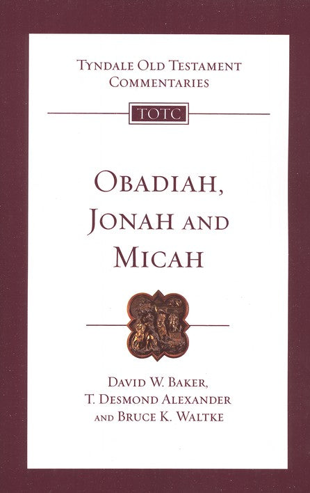 Tyndale Old Testament Commentary: Obadiah, Jonah, and Micah, Volume 26
