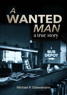 A Wanted Man: A True Story