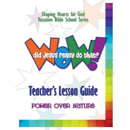Wow! Did Jesus Really Do That? - Teacher's Guide: Power Over Nature