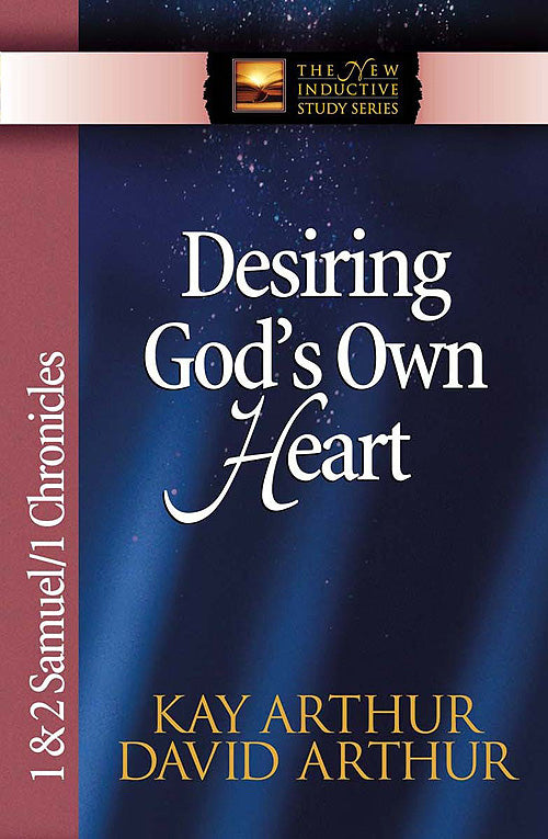 Desiring God's Own Heart: 1 & 2 Samuel/1 Chronicles