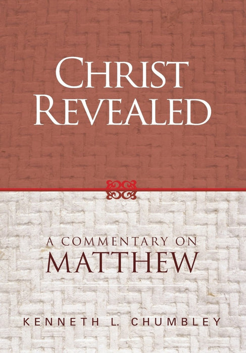 Christ Revealed:  A Commentary on Matthew