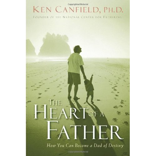 Heart of a Father - How You Can Become a Dad of Destiny