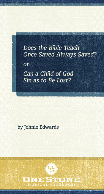 Does the Bible Teach Once Saved Always Saved?