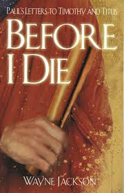 Before I Die:  Paul's Letters to Timothy and Titus