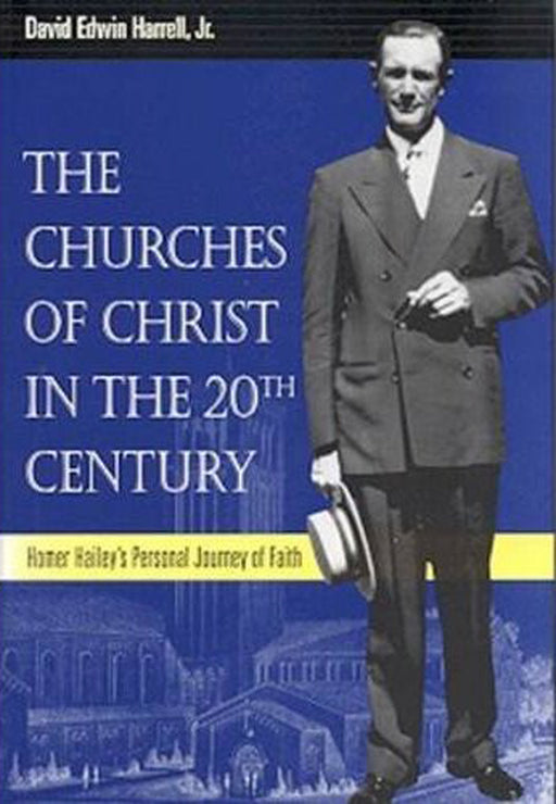 The Churches of Christ in the 20th Century: Homer Hailey's Personal Journey of Faith (Religion & American Culture)