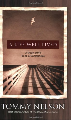 A Life Well Lived:  A Study of Ecclesiastes