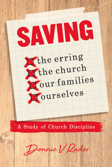 Saving the Erring, the Church, Our Families, Ourselves: A Study of Church Discipline