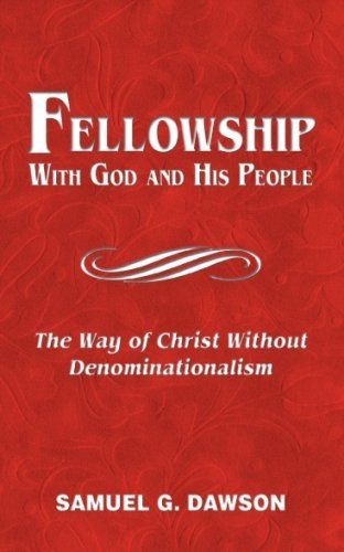 Fellowship With God and His People: The Way of Christ Without Denominationalism - Revised