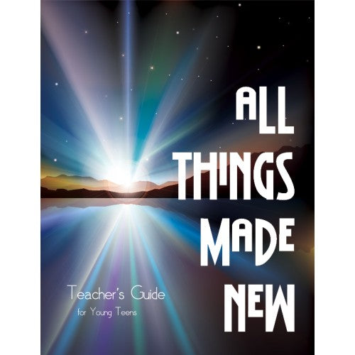 All Things Made New Young Teen Teacher Manual