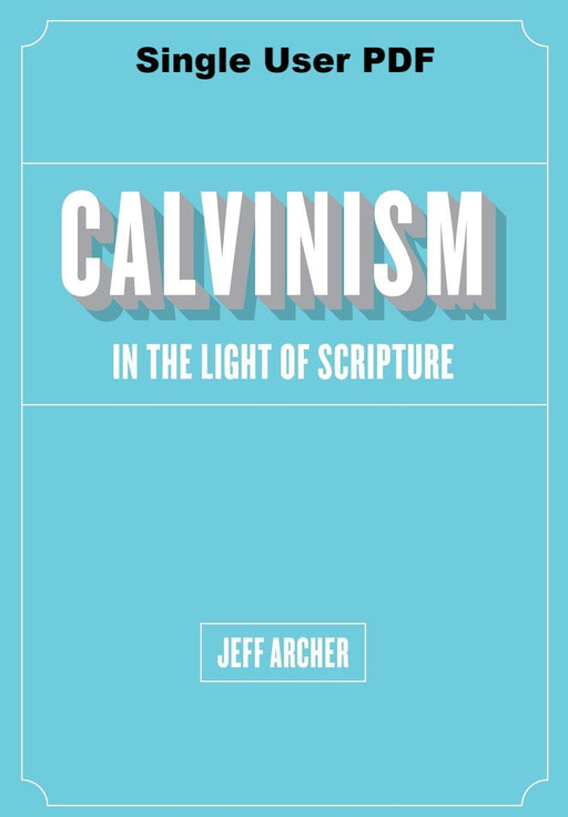 Calvinism in the Light of Scripture - Downloadable Single User PDF
