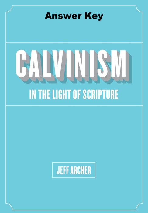 Calvinism in the Light of Scripture - Downloadable Answer Key PDF