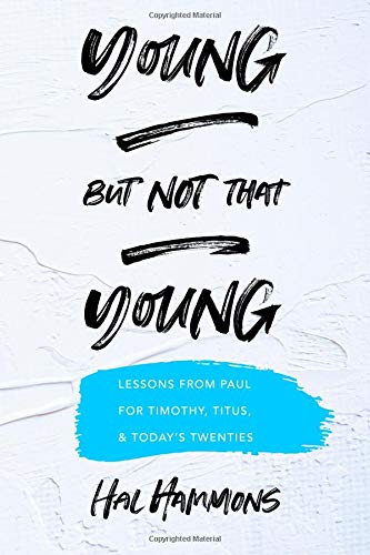 Young But Not That Young: Lessons from Paul for Timothy, Titus, and Today's Twenties