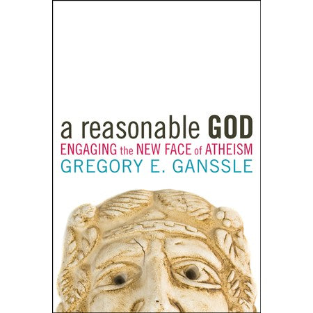 A Reasonable God: Engaging the New Face of Athesim