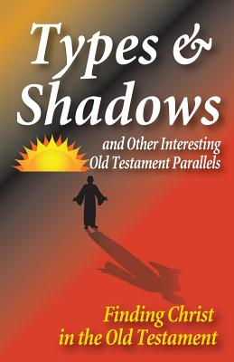 Types & Shadows: and Other Interesting Old Testament Parallels