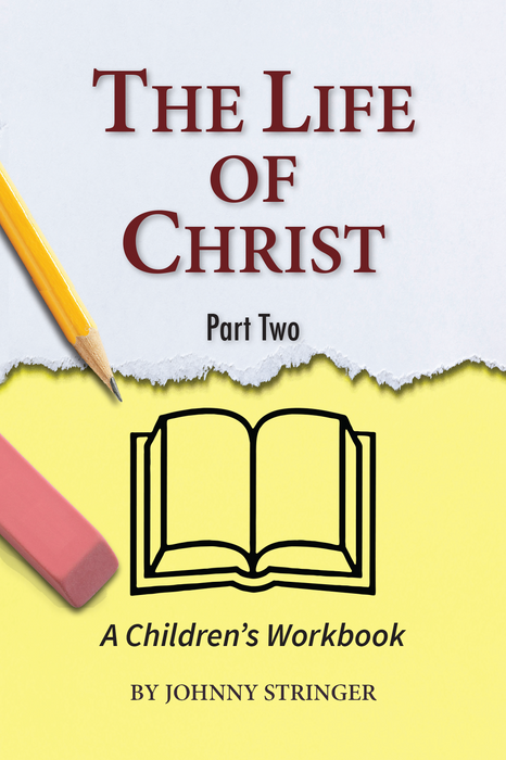The Life of Christ:  A Children's Workbook, Part 2