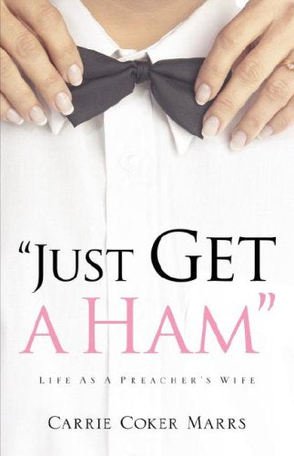 Just Get a Ham: Life as a Preacher's Wife