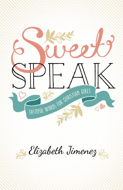 Sweet Speak: Tasteful Words for Christian Girls