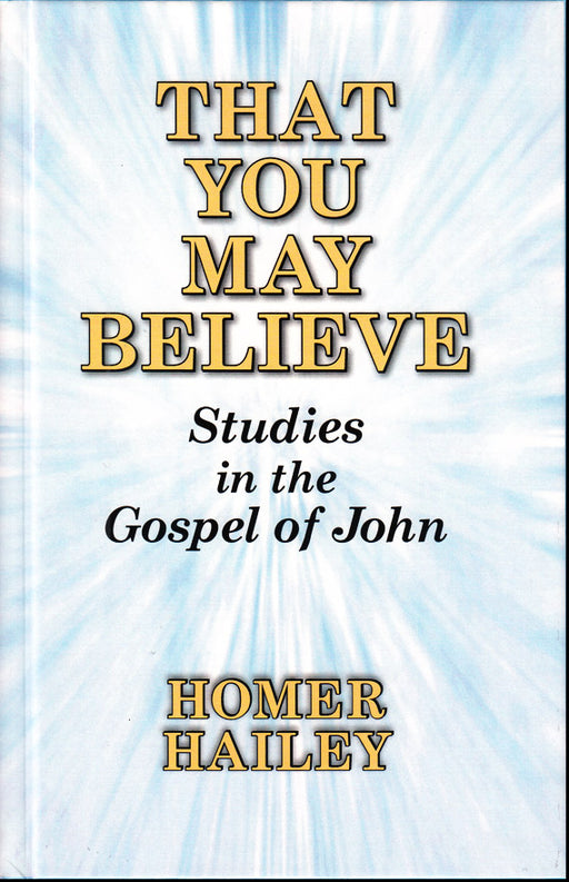 That You May Believe: Studies in the Gospel of John