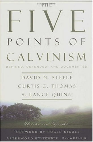 Five Points of Calvinism: Defined, Defended, and Documented