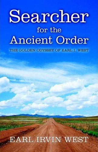 Searcher for the Ancient Order:  The Golden Odyssey of Earl I. West