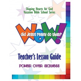 Wow! Did Jesus Really Do That? - Teacher's Guide, Sickness
