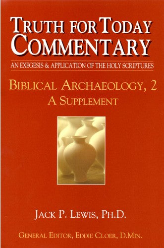 Truth for Today Commentary: Biblical Archaeology, 2