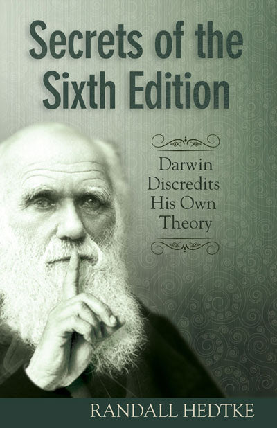 Secrets of the Sixth Edition:  Darwin Discredits His Own Theory