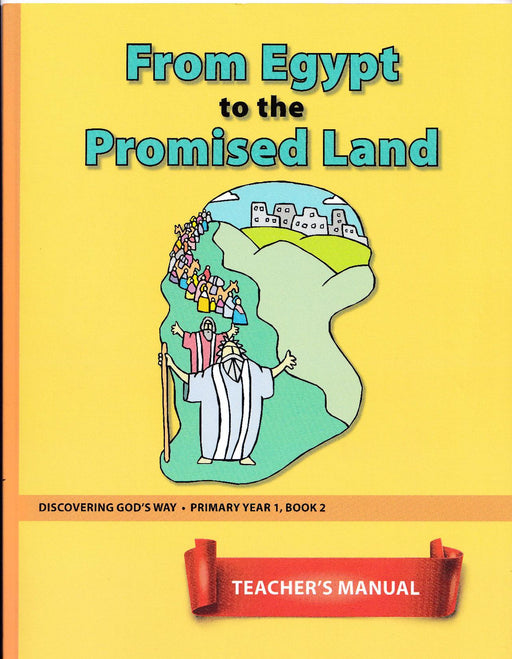 From Egypt to the Promised Land (Primary 1:2) Teacher Manual
