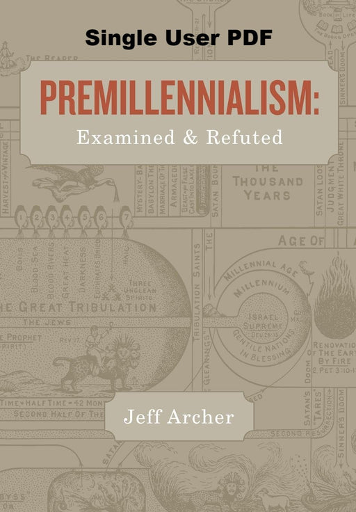 Premillennialism: Examined And Refuted - Downloadable Single User PDF