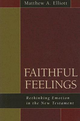 Faithful Feelings:  Rethinking Emotion in the New Testament