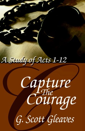 Capture the Courage: A Study of Acts 1-12