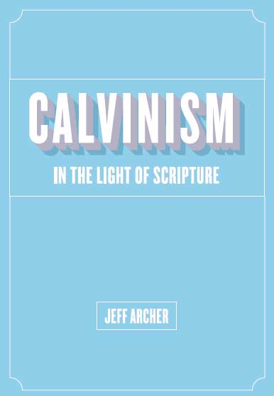 Calvinism in the Light of Scripture