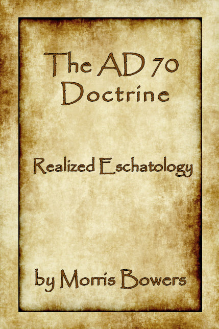 The AD 70 Doctrine - Realized Eschatology