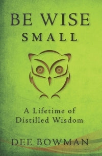 Be Wise Small: A Lifetime of Distilled Wisdom