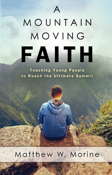 A Mountain Moving Faith: Teaching Young People to Reach the Ultimate Summit