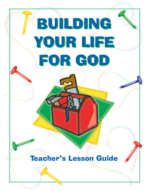 Building Your Life For God Teacher Manual