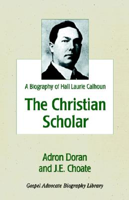 Christian Scholar (Biography of Hall Laurie Calhoun)