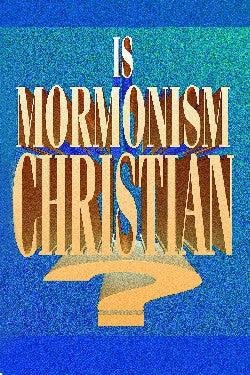 Is Mormonism Christian?: A Look at the Teachings of the Mormon Religion