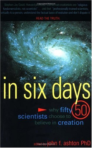 In Six Days: Why 50 Scientist Choose to Believe in Creation