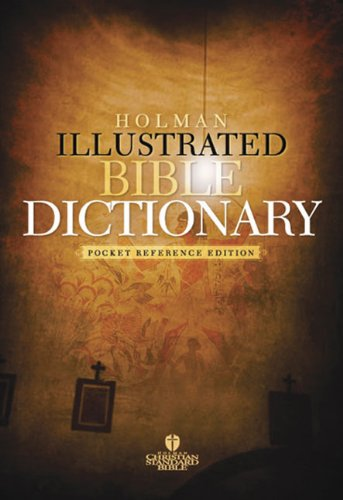 Holman Illustrated Bible Dictionary: Pocket Reference Edition - Updated