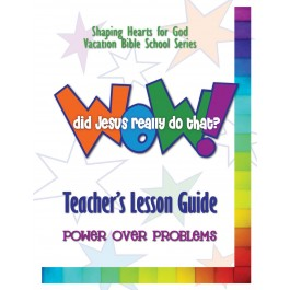 Wow! Did Jesus Really Do That? - Teacher's Guide: Power Over Problems