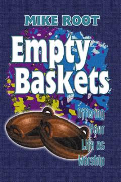 Empty Baskets: Living Your Life as Worship